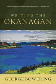 Writing the Okanagan ebook by George Bowering