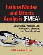 Failure Modes and Effects Analysis (FMEA) - Description, When to Use, Procedure, Example, and Considerations ebook by ASQ Quality Press