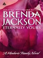 Eternally Yours (Mills & Boon Kimani Arabesque) (Madaris Family Saga, Book 2) ebook by Brenda Jackson