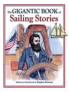 The Gigantic Book of Sailing Stories ebook by Stephen Brennan