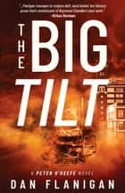 The Big Tilt - Peter O'Keefe, #2 ebook by Dan Flanigan