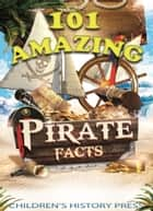 101 Amazing Pirate Facts ebook by Children's History Press, Oscar Arias