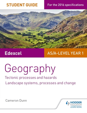 Edexcel AS/A-level Geography Student Guide 1: Tectonic Processes and Hazards; Landscape systems, processes and change ebook by Cameron Dunn