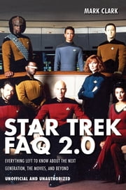 Star Trek FAQ 2.0 (Unofficial and Unauthorized) - Everything Left to Know About the Next Generation, the Movies, and Beyond ebook by Mark Clark
