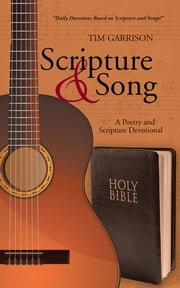Scripture & Song - A Poetry and Scripture Devotional ebook by Tim Garrison