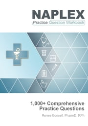 NAPLEX Practice Question Workbook - 1,000+ Comprehensive Practice Questions (2018 Edition) ebook by Renee Bonsell