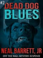 Dead Dog Blues ebook by Neal Barrett Jr.