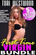 First Time Virgin Bundle : 5 Erotic Stories (Age Gap Brat Breeding Virgin First Time Older Younger Erotica) ebook by