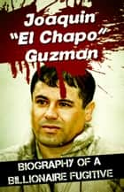 "ebook Joaquin ""El Chapo"" Guzman - Biography of a Billionaire Fugitive de James Bush"