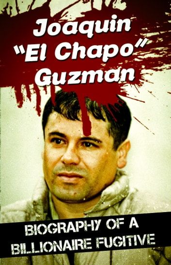 "Joaquin ""El Chapo"" Guzman - Biography of a Billionaire Fugitive ebook by James Bush"