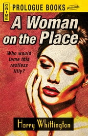 A Woman on the Place ebook by Harry Whittington