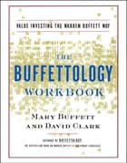 The Buffettology Workbook - Value Investing the Warren Buffett Way ebook by Mary Buffett, David Clark