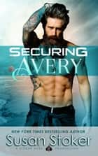 Securing Avery - A Navy SEAL Military Romantic Suspense Novel ebook by