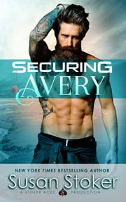 Securing Avery - A Navy SEAL Military Romantic Suspense Novel ebook by Susan Stoker