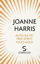 Auto-da-fé/Free Spirit/Fule's Gold (Storycuts) ebook by Joanne Harris