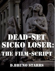 Dead-Set Sicko Loser: The Film-Script ebook by Dr D. Bruno Starrs