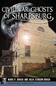 Civil War Ghosts of Sharpsburg ebook by Julia Stinson Brugh,Mark P. Brugh