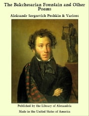 The Bakchesarian Fountain and Other Poems ebook by Aleksandr Sergeevich Pushkin, Various