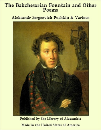 The Bakchesarian Fountain and Other Poems ebook by Aleksandr Sergeevich Pushkin,Various