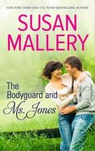 The Bodyguard & Ms. Jones ebook by SUSAN MALLERY