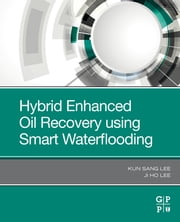 Hybrid Enhanced Oil Recovery Using Smart Waterflooding ebook by Kun Sang Lee, Ji Ho Lee