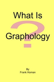 What Is Graphology? ebook by Frank Homan