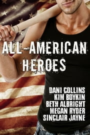 All-American Heroes Box Set ebook by Dani Collins,Kim Boykin,Beth Albright,Megan Ryder,Sinclair Jayne