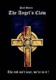 The Angel's Claw - The End isn't Near, We're in It ebook by Paul  Olaf Sveen,Andrew Flieder,Nelson and Pete Nikolaychuk