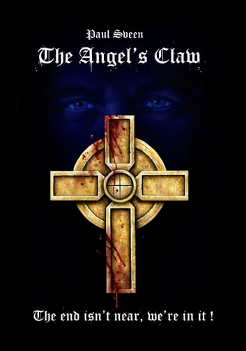 The Angel's Claw - The End isn't Near, We're in It ebook by Paul  Olaf Sveen