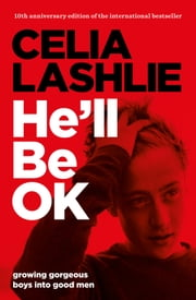 He'll Be OK: Growing Gorgeous Boys Into Good Men 10th Anniversary Edition ebook by Celia Lashlie