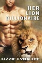 Her Lion Billionaire - a BBW Paranormal Erotic Romance ebook by Lizzie Lynn Lee
