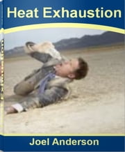 Heat Exhaustion - The Complete Guide To Heat Stroke, Heat Cramps, Heat Health and More ebook by Kobo.Web.Store.Products.Fields.ContributorFieldViewModel