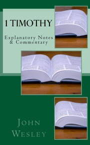 1 Timothy - Explanatory Notes & Commentary ebook by John Wesley