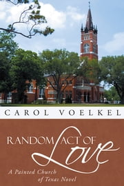 Random Act of Love - A Painted Church of Texas Novel ebook by Carol Voelkel