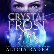 Crystal Frost: The Complete Series audiobook by Alicia Rades