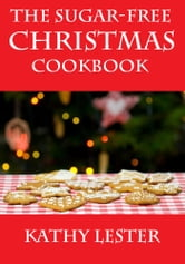 The Sugar-Free Christmas Cookbook ebook by Kathy Lester