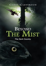 Beyond The Mist - The Dark Country ebook by Garry Cleverdon
