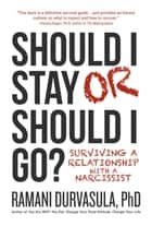 Should I Stay or Should I Go? - Surviving a Relationship with a Narcissist ebook by Ramani Durvasula, Ph.D.