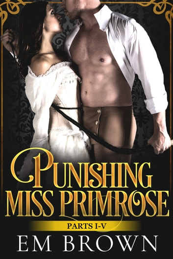 Punishing Miss Primrose, Parts I: V ebook by Em Brown