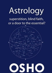 Astrology - Superstition, Blind Faith or a Door to the Essential? ebook by Osho, Osho International Foundation