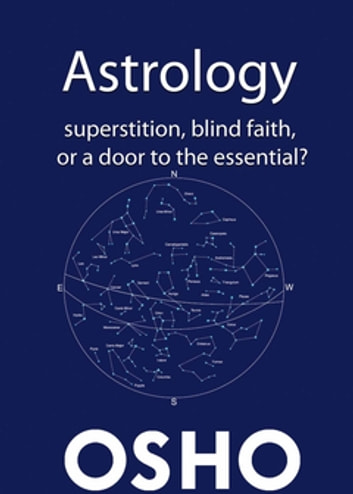 Astrology - Superstition, Blind Faith or a Door to the Essential? ebook by Osho,Osho International Foundation