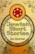 Jewish Short Stories ebook by Dov Silverman