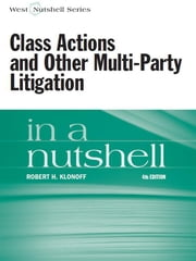 Class Actions and Other Multi-Party Litigation in a Nutshell, 4th ebook by Robert Klonoff