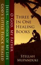 Three In One Healing Books ebook by Stellah Mupanduki