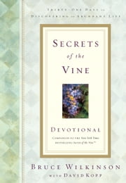 Secrets of the Vine Devotional - Breaking Through to Abundance ebook by Bruce Wilkinson