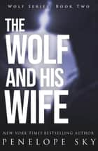 The Wolf and His Wife - Wolf, #2 ebook by