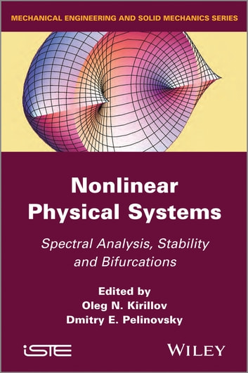 Nonlinear Physical Systems - Spectral Analysis, Stability and Bifurcations ebook by Oleg N. Kirillov,Dmitry E. Pelinovsky