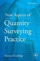 New Aspects of Quantity Surveying Practice ebook by Duncan Cartlidge
