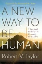 A New Way to Be Human ebook by Robert V. Taylor, Desmond M. Tutu