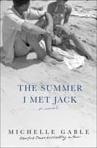 The Summer I Met Jack - A Novel ebook by Michelle Gable